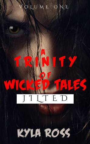 Book Review: A Trinity of Wicked Tales, Volume One, Jilted Love – Kyla Ross